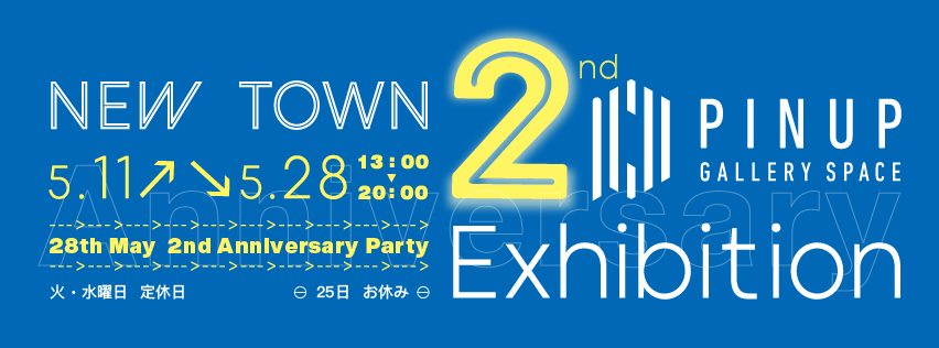 PIN-UP 2nd Anniversary Exhibition 「NEW TOWN」