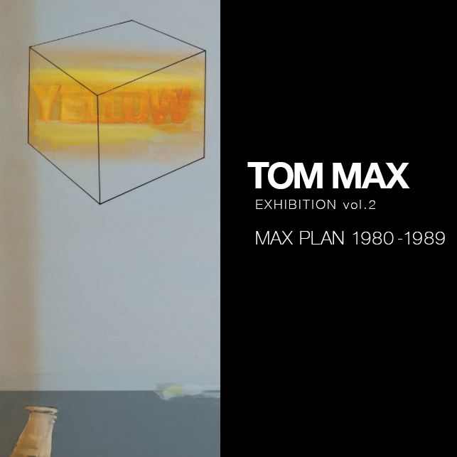 TOM MAX EXHIBITION vol.2 MAX PLAN 1980-1989